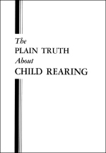 The PLAIN TRUTH About CHILD REARING