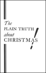The PLAIN TRUTH about CHRISTMAS!