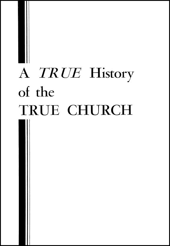A TRUE History of the TRUE CHURCH