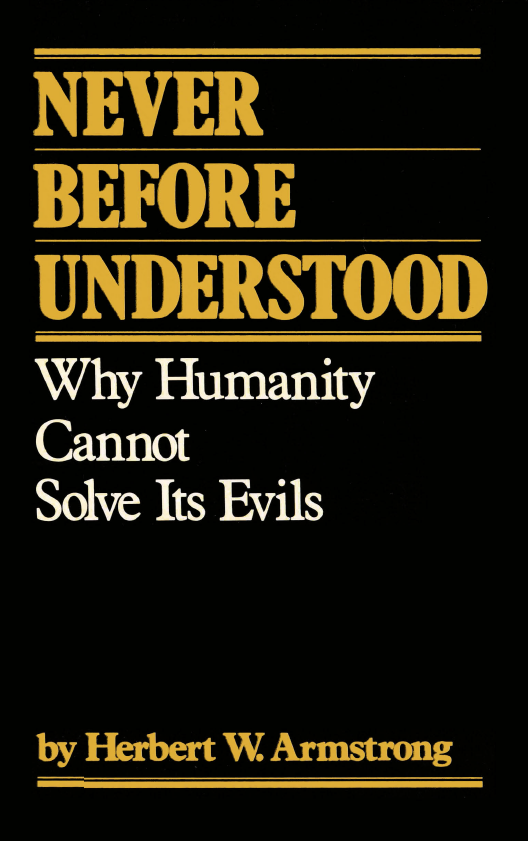 Never Before Understood - Why Humanity Cannot Solve Its Evils