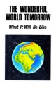 The Wonderful World Tomorrow - What It Will Be Like