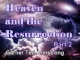 Heaven and the Resurrection - Part 2