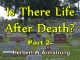 Is There Life After Death? - Part 2