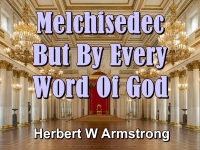 Listen to Melchisedec - But By Every Word Of God