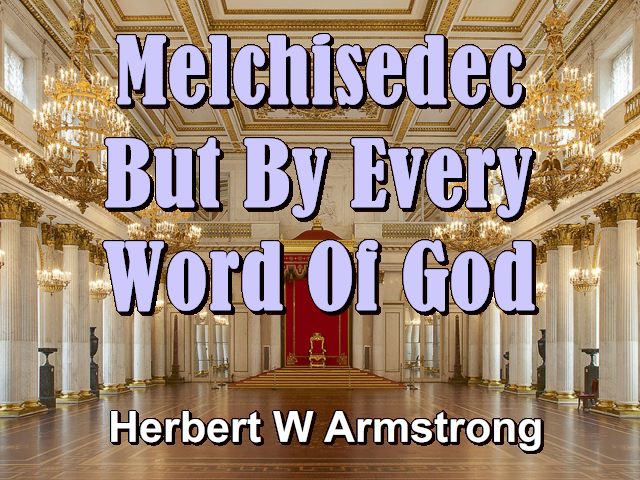 Melchisedec - But By Every Word Of God