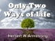 Only Two Ways of Life