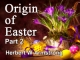 Origin of Easter - Part 2