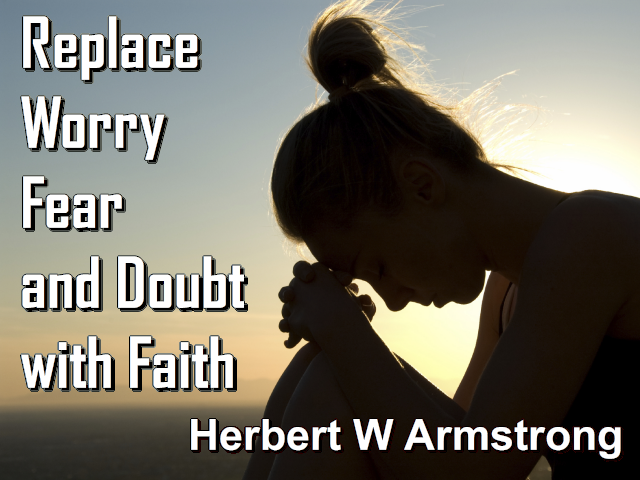 Replace Worry, Fear and Doubt with Faith