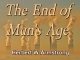 The End of Man's Age