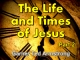 The Life and Times of Jesus - Part 2
