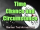 Time Chance and Circumstance