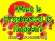 What is Prophesied to Happen?