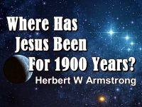 Where Has Jesus Been For 1900 Years?