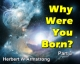 Why Were You Born? Part 3
