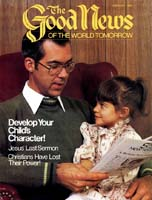 How to Develop Right Character in Your Children Good News Magazine February 1983 Volume: VOL. XXX, NO. 2