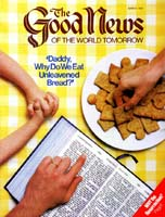 Daddy, Why Do We Eat Unleavened Bread? Good News Magazine March 1982 Volume: Vol XXIX, No. 3 Issue: ISSN 0432-0816