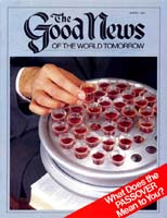 Are You Worthy to Take the Passover? Good News Magazine March 1984 Volume: VOL. XXXI, NO. 3