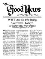 WHY Are So Few Being Converted Today? Good News Magazine April 1957 Volume: Vol VI, No. 4