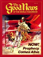 Prophecy Comes Alive! Good News Magazine April 1985 Volume: VOL. XXXII, NO. 4