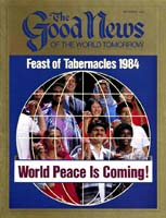 World Peace Is Coming! Good News Magazine September 1984 Volume: VOL. XXXI, NO. 8