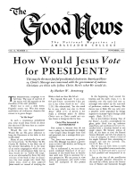 How Would Jesus Vote for PRESIDENT? Good News Magazine November 1952 Volume: Vol II, No. 11