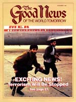 How TERRORISM Will Be Stopped! Good News Magazine December 1985 Volume: VOL. XXXII, NO. 10