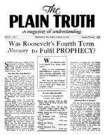 Was Roosevelt's Fourth Term Necessary to Fulfil PROPHECY? Plain Truth Magazine January-February 1945 Volume: Vol X, No.1 Issue: