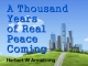 A Thousand Years of Real Peace Coming