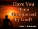 Have You Been Conquered by God?