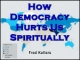 How Democracy Hurts Us Spiritually