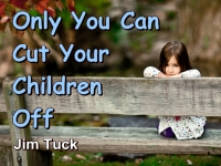 Listen to  Only You Can Cut Your Children Off