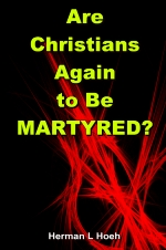Are Christians Again to Be MARTYRED?
