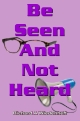 Be Seen And Not Heard