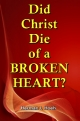 Did Christ Die of a BROKEN HEART?