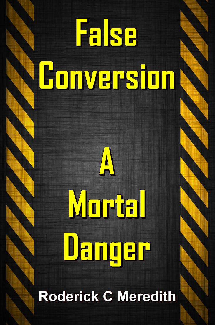 False Conversion - A MORTAL DANGER