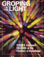 Groping in the Light: Science Confronts Religion at the Frontiers of Knowledge