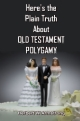 Here's the Plain Truth About OLD TESTAMENT POLYGAMY