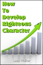 How To Develop Righteous Character