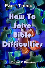How To Solve Bible Difficulties - Part Three