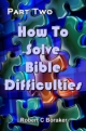 How To Solve Bible Difficulties - Part Two