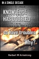 IN A SINGLE DECADE KNOWLEDGE HAS DOUBLED - so have troubles - Why?