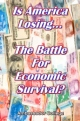 Is America Losing... The Battle For Economic Survival?