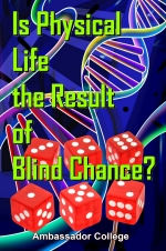 Is Physical Life the Result of Blind Chance?