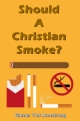Should A Christian Smoke?