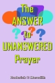 The ANSWER to UNANSWERED Prayer