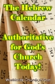The Hebrew Calendar - Authoritative for God's Church Today!