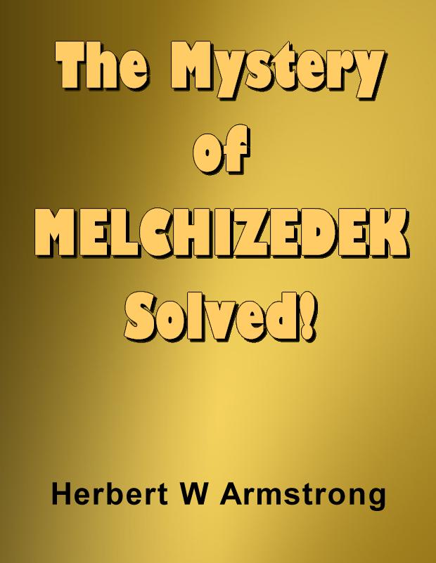 The Mystery of MELCHIZEDEK Solved!