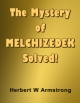 The Mystery of MELCHIZEDEK Solved!