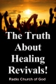 The Truth About Healing Revivals!