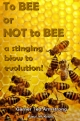 To BEE or NOT to BEE - a stinging blow to evolution!